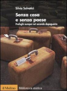 Senza casa e senza paese. Profughi europei nel secondo dopoguerra - Silvia Salvatici - copertina