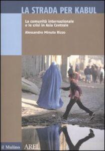 La strada per Kabul. La comunità internazionale e le crisi in Asia Centrale
