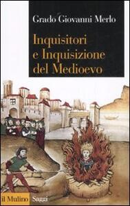 Inquisitori e Inquisizione nel Medioevo - Grado Giovanni Merlo - copertina