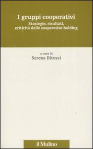 I gruppi cooperativi. Strategie, risultati, criticità delle cooperative holding - copertina