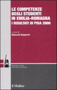 Libro Le competenze degli studenti in Emilia-Romagna. I risultati di Pisa 2006