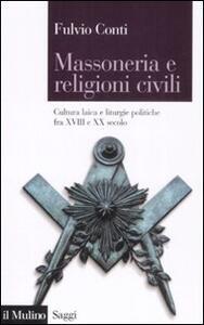 Massoneria e religioni civili. Cultura laica e liturgie politiche fra XVIII e XX secolo - Fulvio Conti - copertina