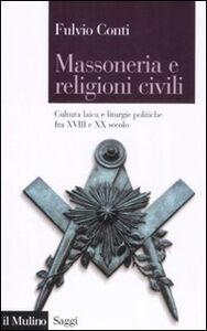 Libro Massoneria e religioni civili. Cultura laica e liturgie politiche fra XVIII e XX secolo Fulvio Conti