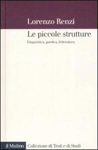 Le piccole strutture. Linguistica, poetica e letteratura - Lorenzo Renzi - copertina