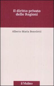 Libro Il diritto privato delle regioni Alberto M. Benedetti