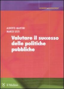 Libro Valutare il successo delle politiche pubbliche Alberto Martini Marco Sisti
