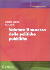 Libro Valutare il successo delle politiche pubbliche Alberto Martini , Marco Sisti