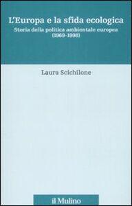 Libro L' Europa e la sfida ecologica. Storia della politica ambientale europea (1969-1998) Laura Scichilone