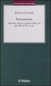 Immanenza. Filosofia, diritto e politica della vita dal XIX al XX secolo - Roberto Ciccarelli - copertina