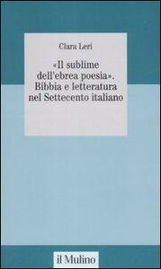 «Il sublime nell'ebrea poesia». Bibbia e letteratura nel Settecento italiano