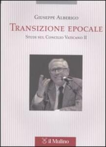 Transizione epocale. Studi sul Concilio Vaticano II - Giuseppe Alberigo - copertina