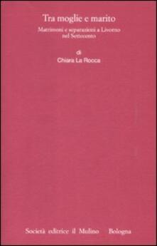 Tra moglie e marito. Matrimoni e separazioni a Livorno nel Settecento.pdf