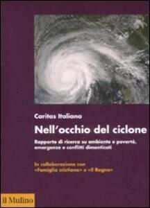 Nell'occhio del ciclone. Rapporto di ricerca su ambiente e povertà, emergenze e conflitti dimenticati - copertina
