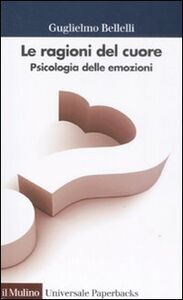Foto Cover di Le ragioni del cuore. Psicologia delle emozioni, Libro di Guglielmo Bellelli, edito da Il Mulino