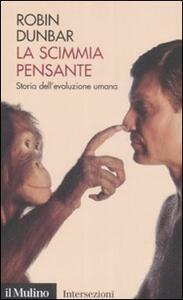 La scimmia pensante. Storia dell'evoluzione umana - Robin Dunbar - copertina