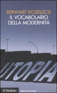 Il vocabolario della modernità. Progresso, crisi, utopia e altre storie di concetti - Reinhart Koselleck - copertina