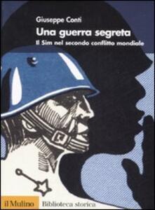 Una guerra segreta. Il SIM nel secondo conflitto mondiale - Giuseppe Conti - copertina