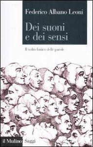 Foto Cover di Dei suoni e dei sensi. Il volto fonico delle parole, Libro di Federico Albano Leoni, edito da Il Mulino