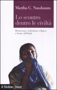 Foto Cover di Lo scontro dentro le civiltà. Democrazia, radicalismo religioso e futuro dell'India, Libro di Martha C. Nussbaum, edito da Il Mulino