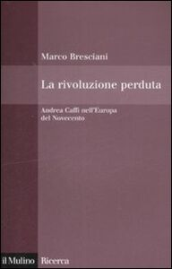 Foto Cover di La rivoluzione perduta. Andrea Caffi nell'Europa del Novecento, Libro di Marco Bresciani, edito da Il Mulino