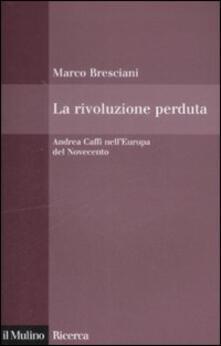 La rivoluzione perduta. Andrea Caffi nellEuropa del Novecento.pdf