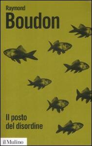 Il posto del disordine. Critica delle teorie del mutamento sociale - Raymond Boudon - copertina