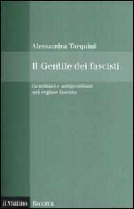 Il Gentile dei fascisti. Gentiliani e antigentiliani nel regime fascista - Alessandra Tarquini - copertina