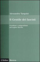 Il Gentile dei fascisti. Gentiliani e antigentiliani nel regime fascista