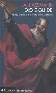 Dio e gli dei. Egitto, Israele e la nascita del monoteismo - Jan Assmann - copertina