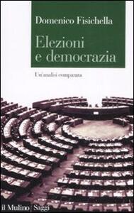 Elezioni e democrazia. Un'analisi comparata - Domenico Fisichella - copertina