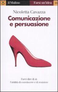 Libro Comunicazione e persuasione Nicoletta Cavazza