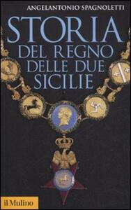 Storia del Regno delle Due Sicilie - Angelantonio Spagnoletti - copertina
