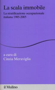 Libro La scala immobile. La stratificazione occupazionale italiana, 1985-2005