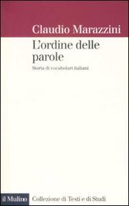 L' ordine delle parole. Storie di vocabolari italiani - Claudio Marazzini - copertina