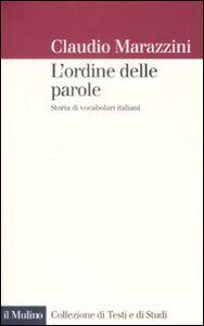 Libro L' ordine delle parole. Storie di vocabolari italiani Claudio Marazzini