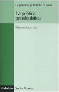 Foto Cover di La politica pensionistica. Le politiche pubbliche in Italia, Libro di Matteo Jessoula, edito da Il Mulino