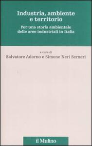 Industria, ambiente e territorio. Per una storia ambientale delle aree industriali in Italia - copertina