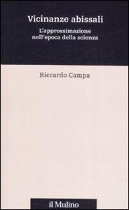 Foto Cover di Vicinanze abissali. L'approssimazione nell'epoca della scienza, Libro di Riccardo Campa, edito da Il Mulino