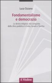 Fondamentalismo e democrazia. La destra religiosa alla conquista della sfera pubblica in India, Israele e Turchia