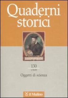 Quaderni storici (2009). Vol. 1: Oggetti di scienza.