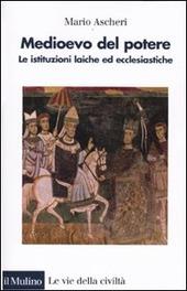 Medioevo del potere. Le istituzioni laiche ed ecclesiastiche