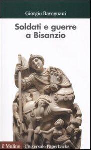 Libro Soldati e guerre a Bisanzio. Il secolo di Giustiniano Giorgio Ravegnani