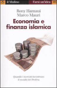 Economia e finanza islamica. Quando i mercati incontrano il mondo del Profeta - Rony Hamaui,Marco Mauri - copertina