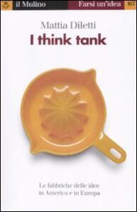 I think tank. Le fabbriche delle idee in America e in Europa - Mattia Diletti - copertina