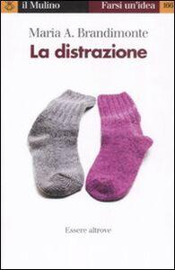 Libro La distrazione. Essere altrove M. Antonella Brandimonte