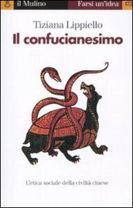 Foto Cover di Il confucianesimo, Libro di Tiziana Lippiello, edito da Il Mulino