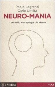Libro Neuro-mania. Il cervello non spiega chi siamo Paolo Legrenzi , Carlo Umiltà