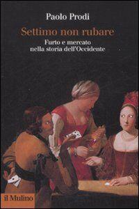 Libro Settimo non rubare. Furto e mercato nella storia dell'Occidente Paolo Prodi