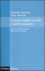 Libro La pace degli eserciti e dell'economia. Montecuccoli e Marsili alla corte di Vienna Raffaella Gherardi Fabio Martelli