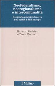 Foto Cover di Neofederalismo, neoregionalismo e intercomunità. Geografia amministrativa dell'Italia e dell'Europa, Libro di  edito da Il Mulino